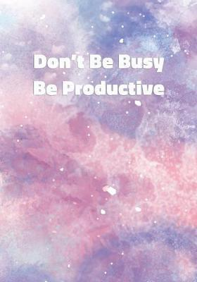 Don't Be Busy Be Productive by Precious Notes
