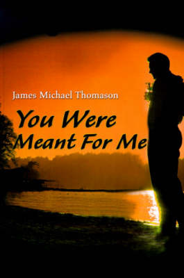 You Were Meant for Me by James Michael Thomason image