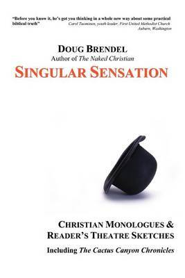 Singular Sensation: Christian Monologues & Reader's Theatre Sketches by Douglas Brendel