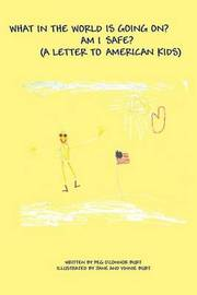 What in the World Is Going On? Am I Safe?: (A Letter to American Kids) by Peg O'Connor Burt image