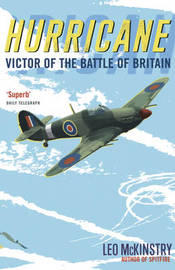 Hurricane: Victor of the Battle of Britain by Leo McKinstry