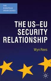 The US-EU Security Relationship by Wyn Rees