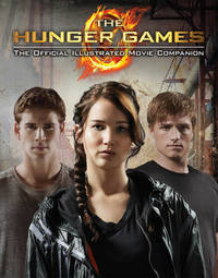The Hunger Games Official Illustrated Movie Companion by Scholastic