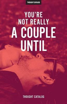 You're Not Really a Couple Until by Thought Catalog image