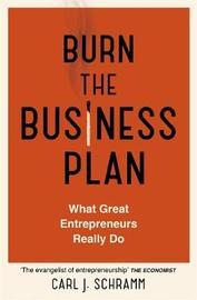 Burn The Business Plan by Carl J. Schramm