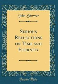 Serious Reflections on Time and Eternity (Classic Reprint) by John Shower image
