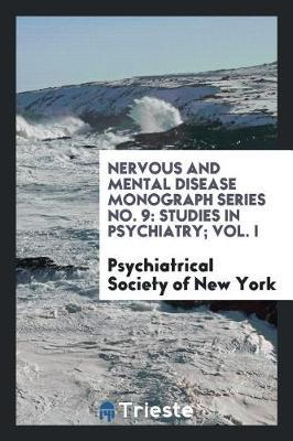 Nervous and Mental Disease Monograph Series No. 9 by Psychiatrical Society of New York