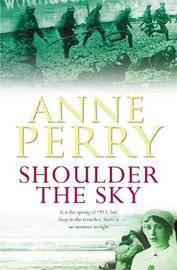 Shoulder the Sky (World War I Series, Novel 2) by Anne Perry image