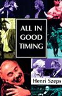 All in Good Timing: A Personal Account of What an Actor Does by Henri Szeps image