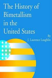 The History of Bimetallism in the United States by J. Laurence Laughlin image