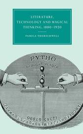 Literature, Technology and Magical Thinking, 1880-1920 by Pamela Thurschwell