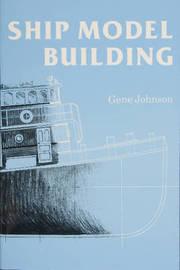 Ship Model Building by Gene Johnson