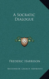 A Socratic Dialogue by Frederic Harrison