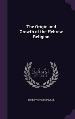 The Origin and Growth of the Hebrew Religion by Henry Thatcher Fowler image