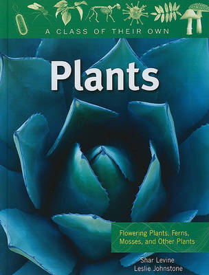 Plants - A Class of their Own by Shar Levine
