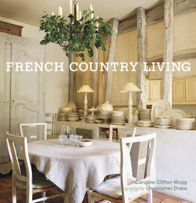 French Country Living by Caroline Clifton-Mogg