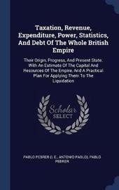 Taxation, Revenue, Expenditure, Power, Statistics, and Debt of the Whole British Empire by Antonio Pablo) image