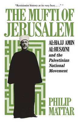The Mufti of Jerusalem by Philp Mattar