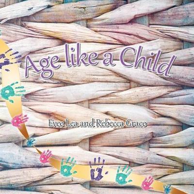 Age Like a Child by Evee Lea