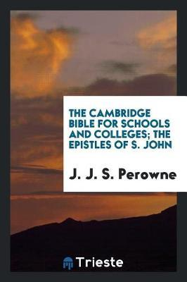 The Cambridge Bible for Schools and Colleges; The Epistles of S. John by J J S Perowne
