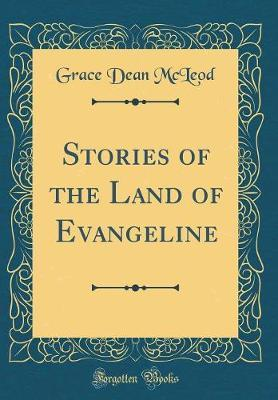 Stories of the Land of Evangeline (Classic Reprint) by Grace Dean McLeod