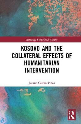 Kosovo and the Collateral Effects of Humanitarian Intervention by Jaume Castan Pinos