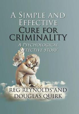A Simple and Effective Cure for Criminality by Reg Reynolds