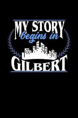 My Story Begins in Gilbert by Dennex Publishing