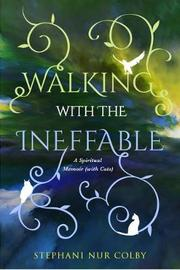 Walking with the Ineffable by Stephani Nur Colby