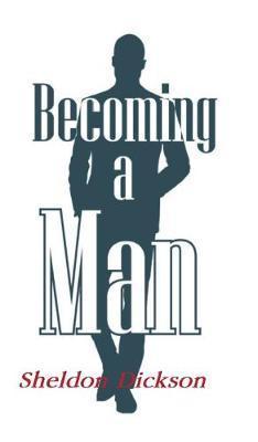 Becoming a Man by Sheldon Dickson