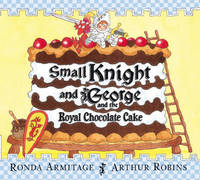 Small Knight and George and the Royal Chocolate Cake by Ronda Armitage image