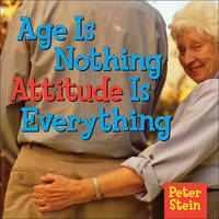 Age Is Nothing Attitude Is Everything by Peter Stein image