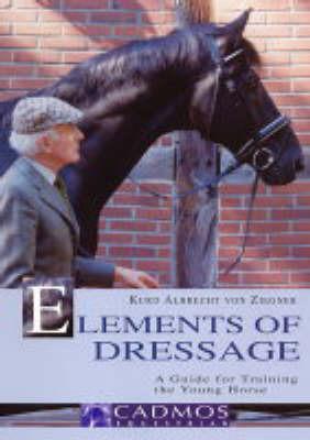 The Elements of Dressage by Kurd Albrecht von Ziegner