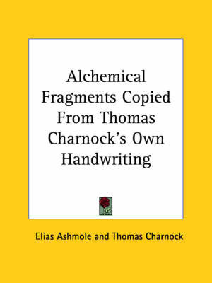 Alchemical Fragments Copied from Thomas Charnock's Own Handwriting by Elias Ashmole
