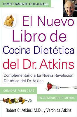 El Nuevo Libro de Cocina Dietetica del Dr. Atkins (Dr. Atkins' Quick & Easy New : Complementario a la Nueva Revolucion Dietetica del Dr. Atkins (Companion to Dr. Atkins' New Diet Revolution) by Dr Robert C Atkins, M.D.
