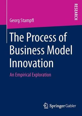 The Process of Business Model Innovation by Georg Stampfl