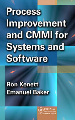 Process Improvement and CMMI (R) for Systems and Software by Ron S. Kenett