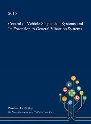 Control of Vehicle Suspension Systems and Its Extension to General Vibration Systems by Panshuo Li
