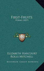 First-Fruits: Poems (1857) by Elizabeth Harcourt Rolls Mitchell