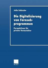 Die Digitalisierung Von Fernsehprogrammen by Julia Schoessler