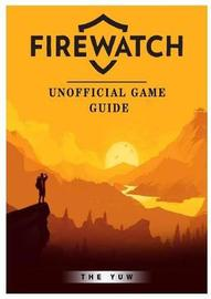 Firewatch Unofficial Game Guide by The Yuw