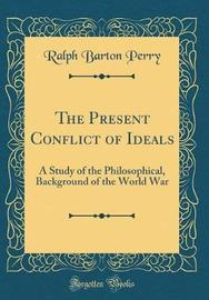 The Present Conflict of Ideals by Ralph Barton Perry image