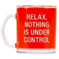 Say What: Glass Mug - Nothing Under Control (Red)