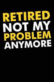Retired Not My Problem Anymore by Retirement Time