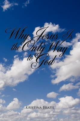 Why Jesus Is the Only Way to God by Kristina Brazil image