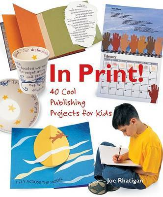 In Print: 40 Cool Publishing Projects for Kids by Joe Rhatigan image
