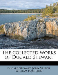 The Collected Works of Dugald Stewart Volume 9 by Dugald Stewart