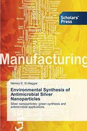 Environmental Synthesis of Antimicrobial Silver Nanoparticles by El-Naggar Mehrez E