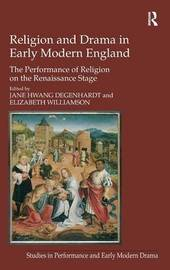 Religion and Drama in Early Modern England by Elizabeth Williamson