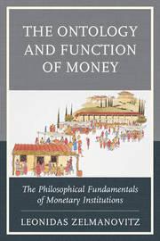 The Ontology and Function of Money by Leonidas Zelmanovitz